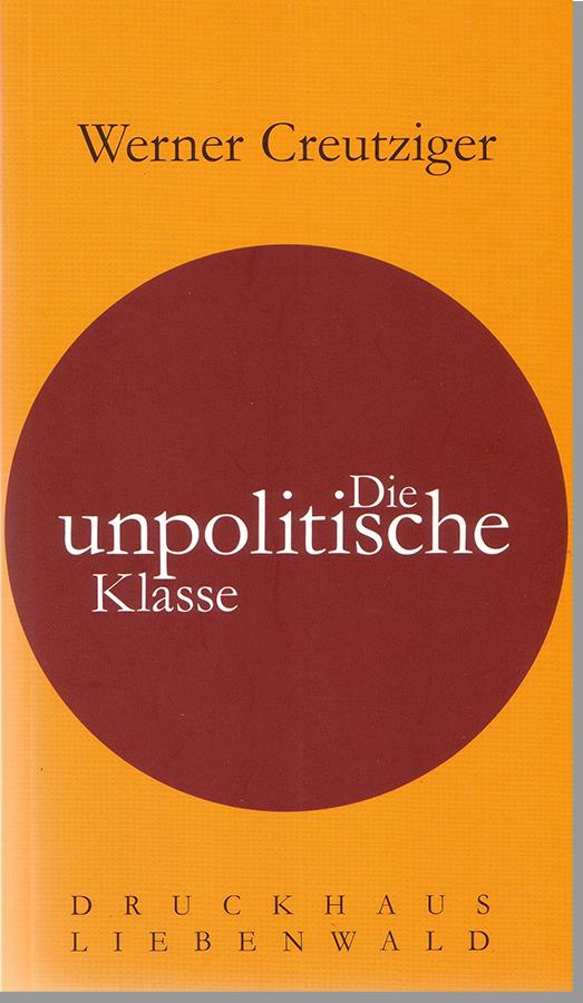Creutziger, Werner Die unpolitische Klasse, Cover - Druckhaus Liebenwald